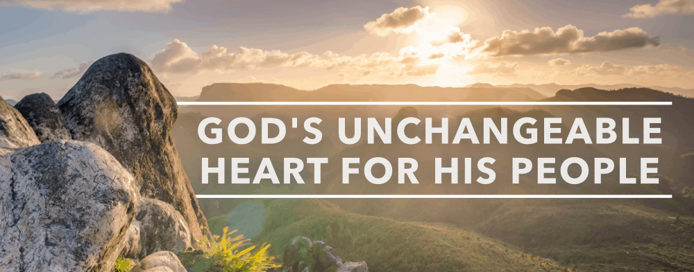 God's Unchangeable Heart for His People