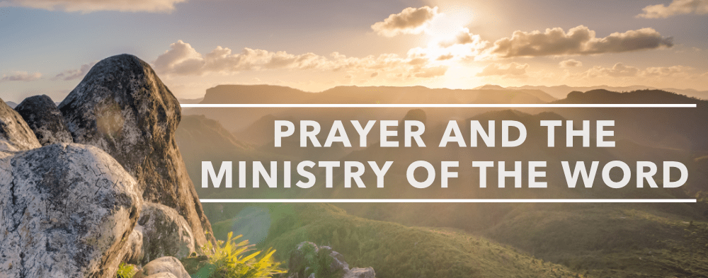Prayer and the Ministry of the Word