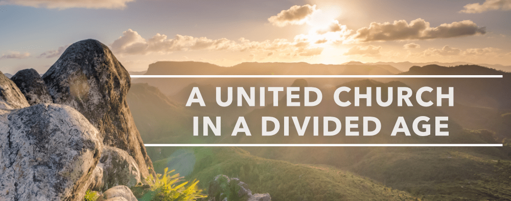A United Church in a Divided Age